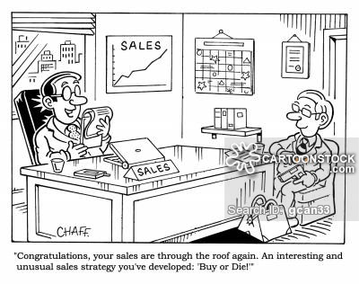 'Congratulations, your sales are through the roof again. An interesting and unusual sales strategy you've developed: 'Buy or Die!''